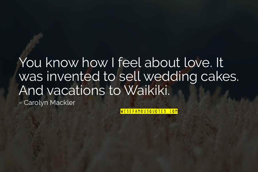 Wedding Love Quotes By Carolyn Mackler: You know how I feel about love. It