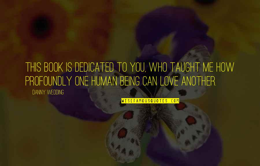 Wedding Love Quotes By Danny Wedding: This book is dedicated to you, who taught