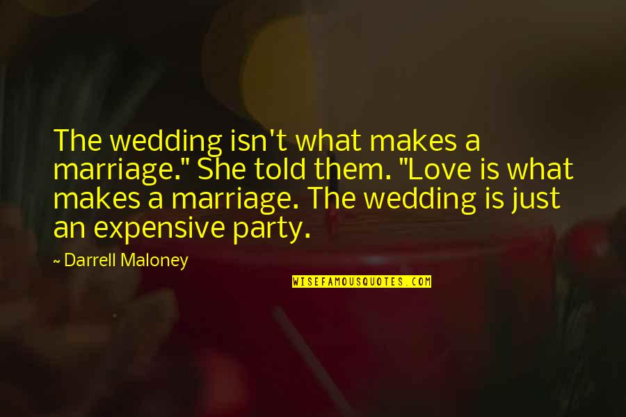 "Wedding Love Quotes By Darrell Maloney: The wedding isn't what makes a marriage."" She"