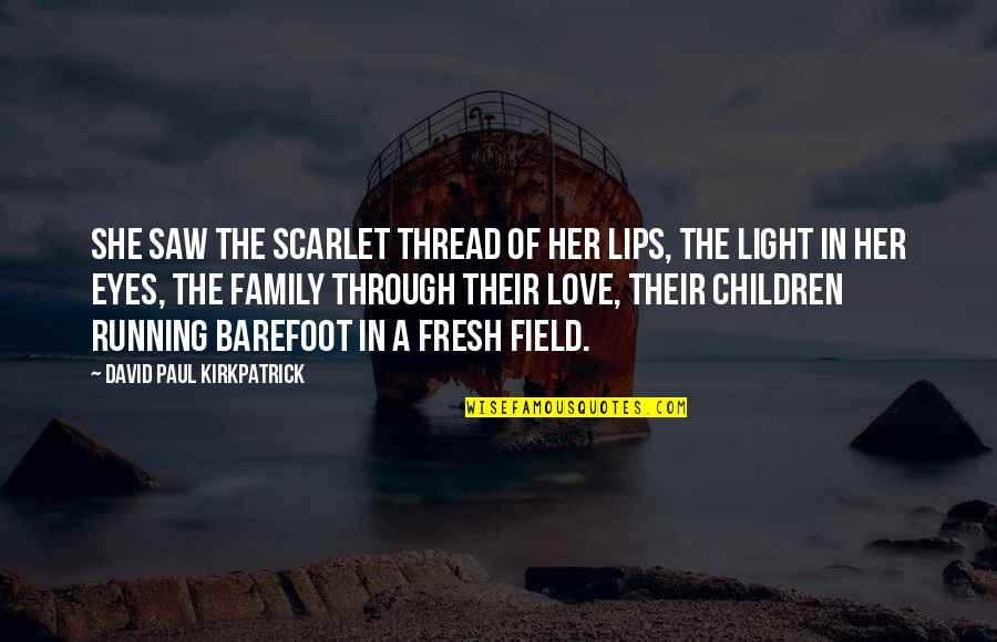 Wedding Love Quotes By David Paul Kirkpatrick: She saw the scarlet thread of her lips,