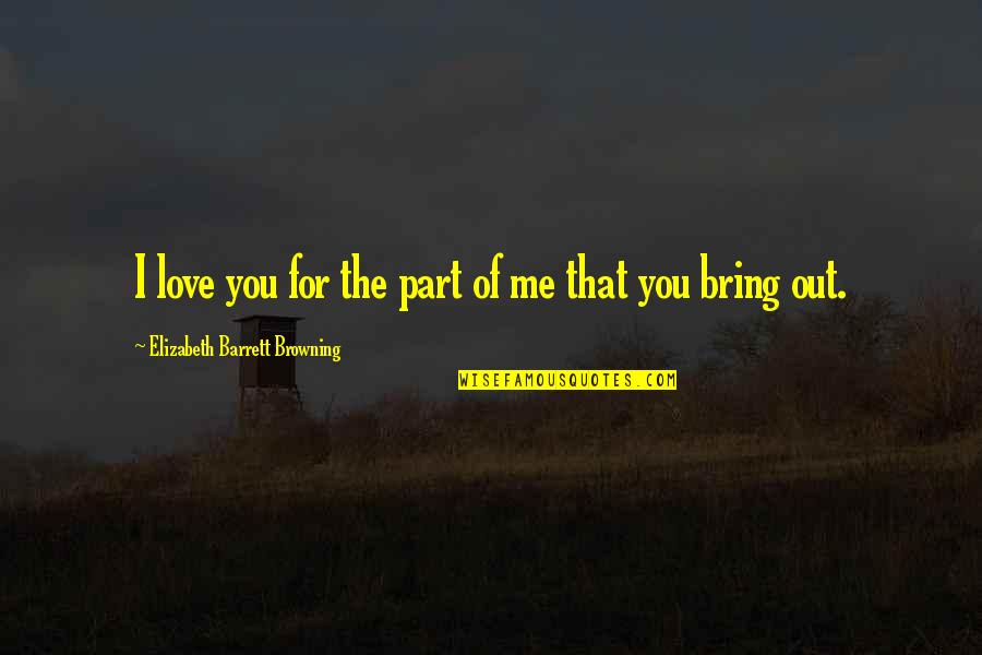 Wedding Love Quotes By Elizabeth Barrett Browning: I love you for the part of me