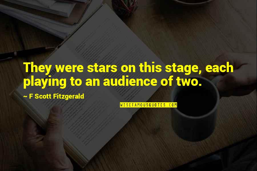 Wedding Love Quotes By F Scott Fitzgerald: They were stars on this stage, each playing