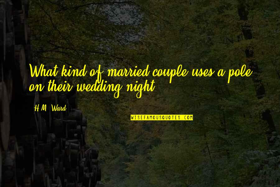 Wedding Love Quotes By H.M. Ward: What kind of married couple uses a pole