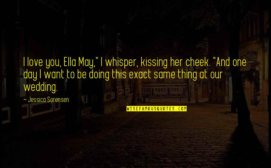 "Wedding Love Quotes By Jessica Sorensen: I love you, Ella May,"" I whisper, kissing"