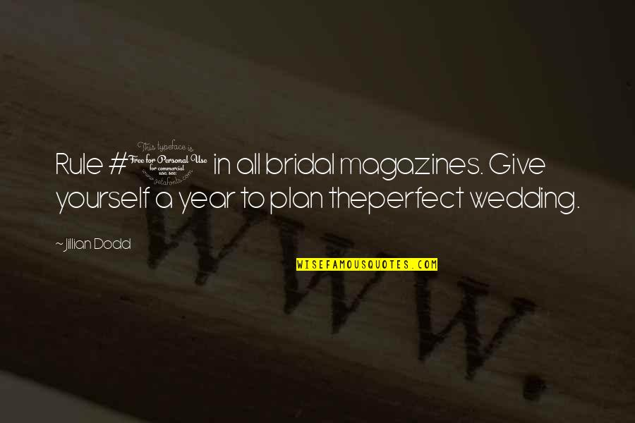 Wedding Love Quotes By Jillian Dodd: Rule #1 in all bridal magazines. Give yourself
