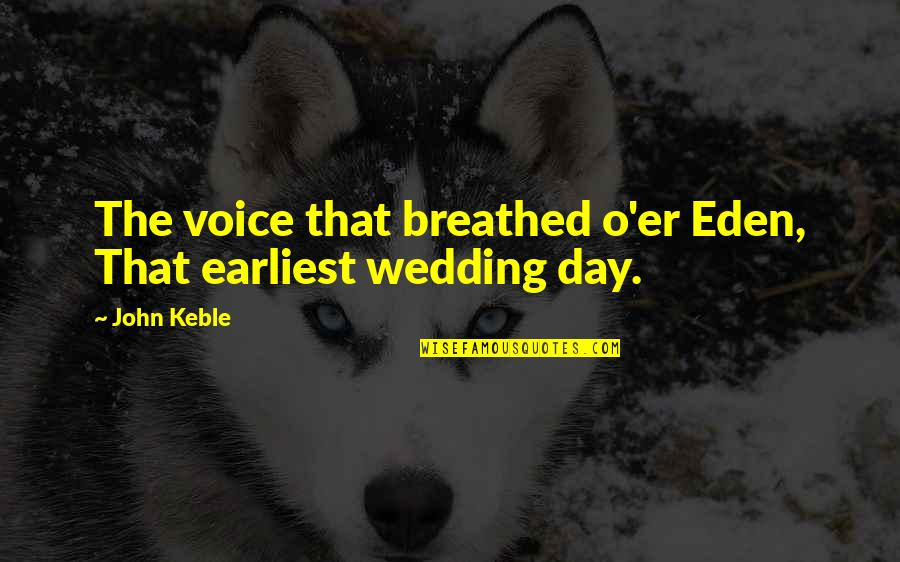 Wedding Love Quotes By John Keble: The voice that breathed o'er Eden, That earliest