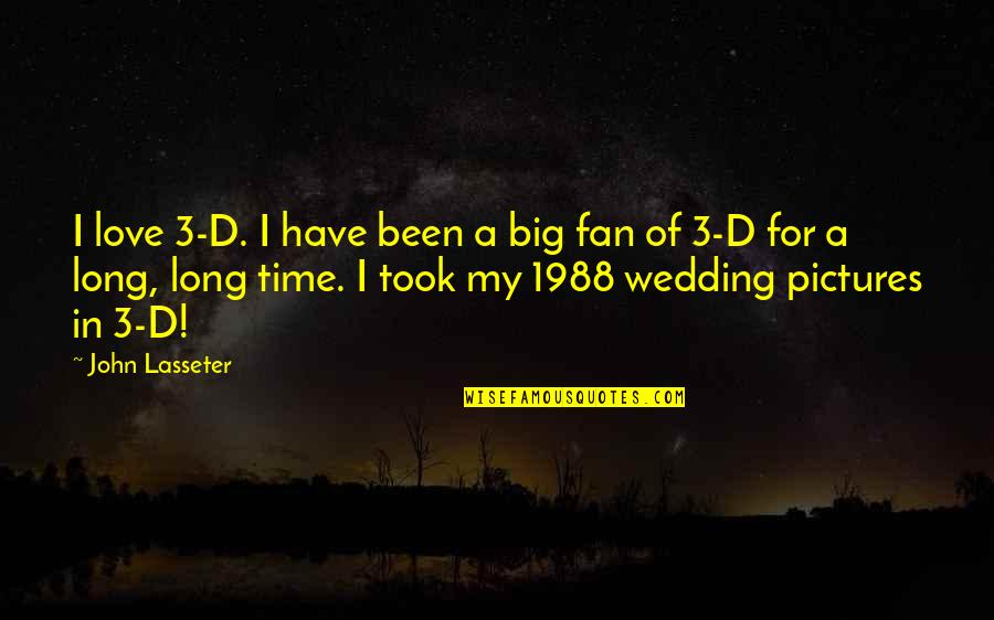 Wedding Love Quotes By John Lasseter: I love 3-D. I have been a big