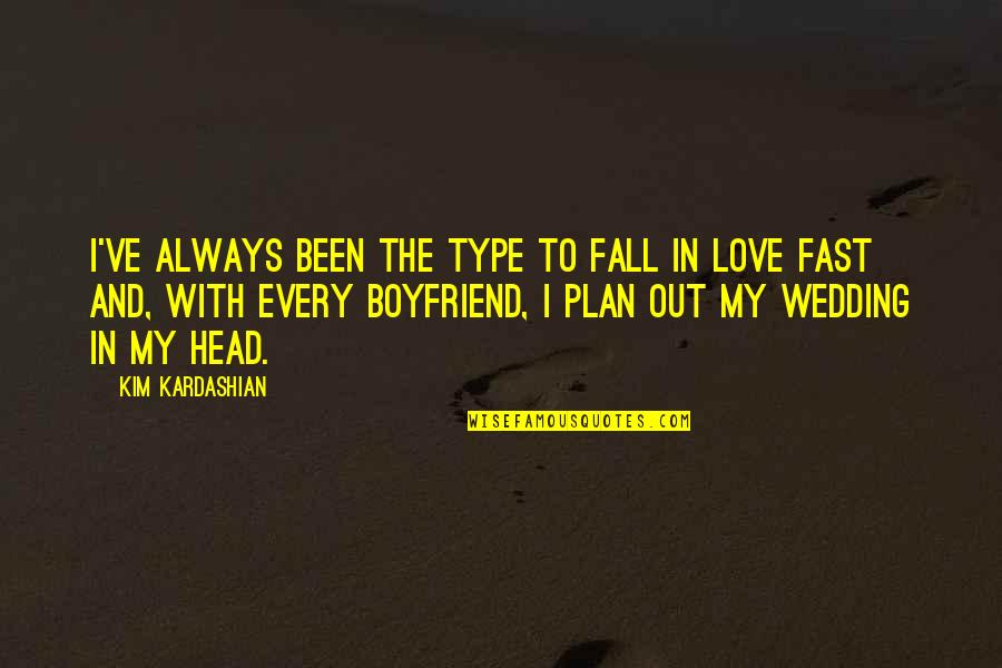 Wedding Love Quotes By Kim Kardashian: I've always been the type to fall in
