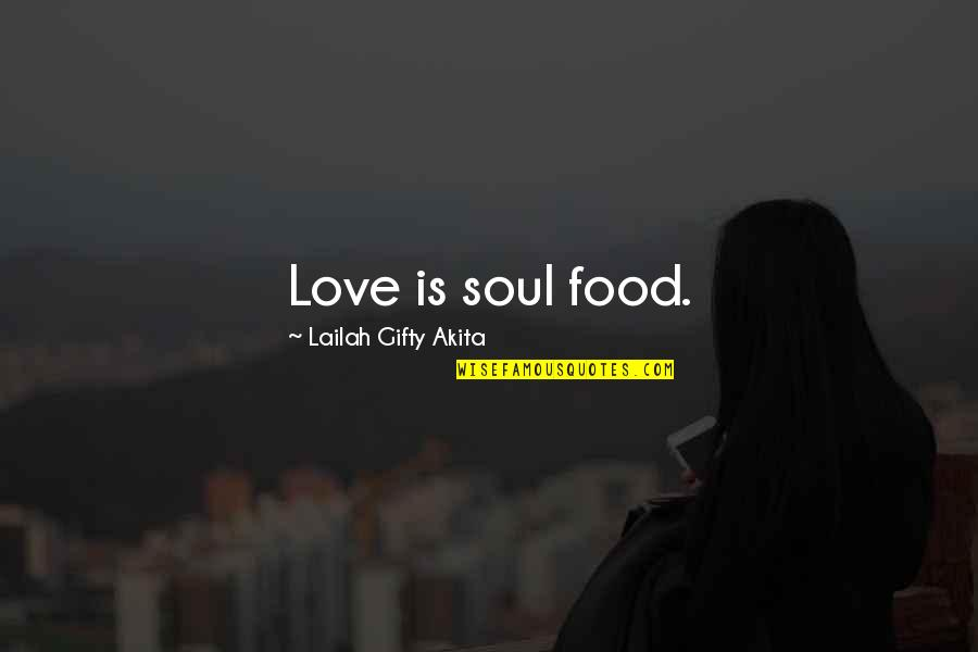 Wedding Love Quotes By Lailah Gifty Akita: Love is soul food.