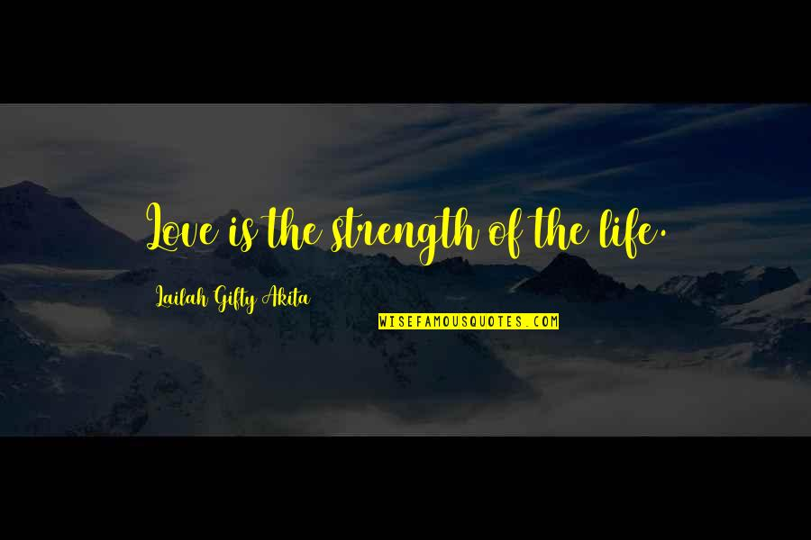 Wedding Love Quotes By Lailah Gifty Akita: Love is the strength of the life.