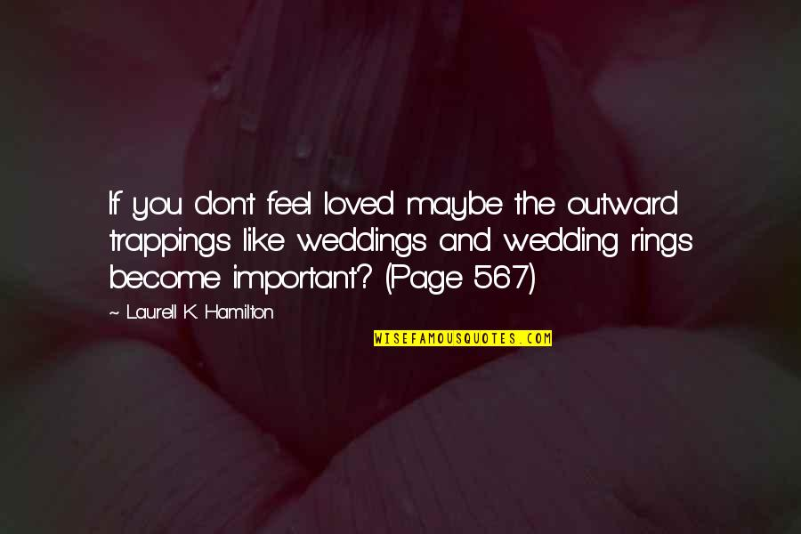 Wedding Love Quotes By Laurell K. Hamilton: If you don't feel loved maybe the outward