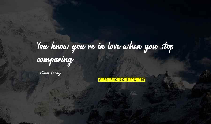 Wedding Love Quotes By Mason Cooley: You know you're in love when you stop