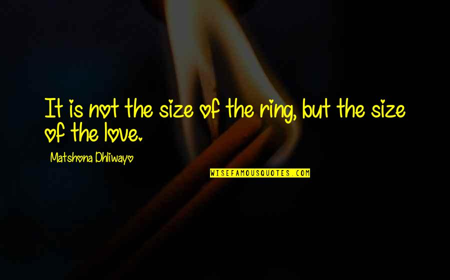 Wedding Love Quotes By Matshona Dhliwayo: It is not the size of the ring,
