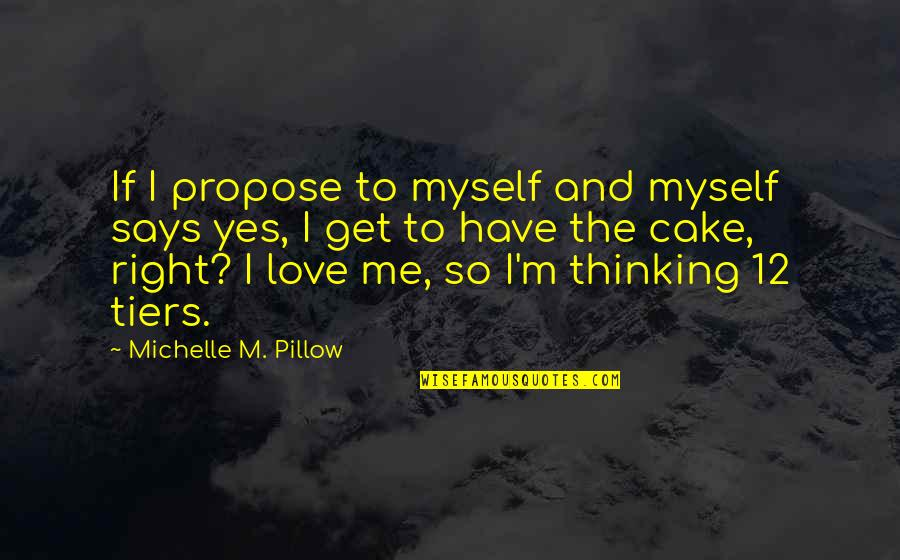 Wedding Love Quotes By Michelle M. Pillow: If I propose to myself and myself says