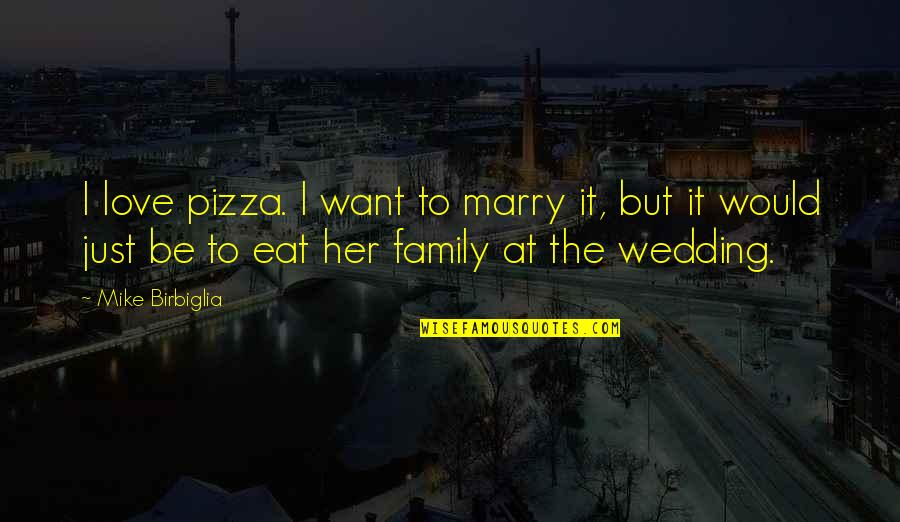 Wedding Love Quotes By Mike Birbiglia: I love pizza. I want to marry it,