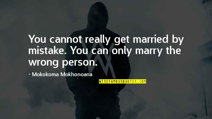 Wedding Love Quotes By Mokokoma Mokhonoana: You cannot really get married by mistake. You