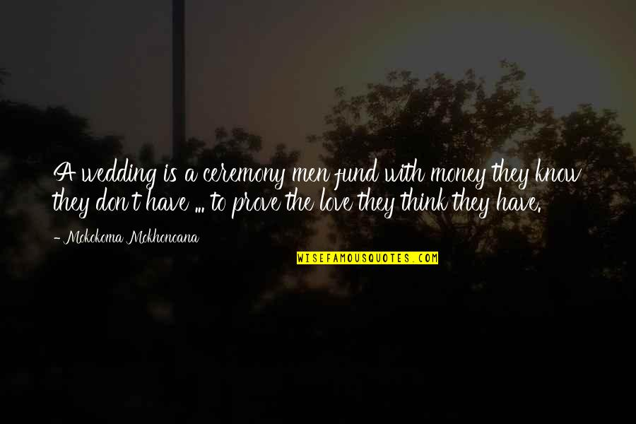 Wedding Love Quotes By Mokokoma Mokhonoana: A wedding is a ceremony men fund with