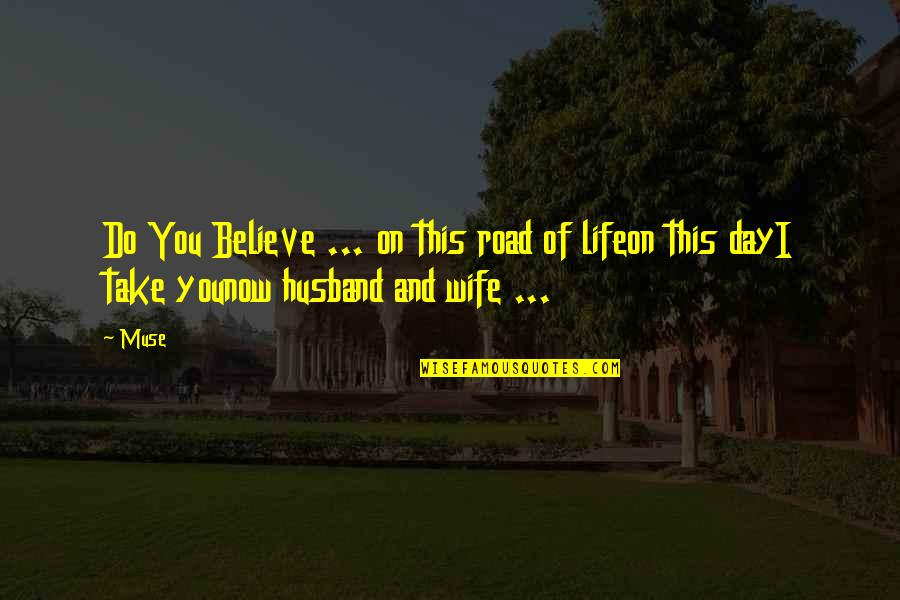 Wedding Love Quotes By Muse: Do You Believe ... on this road of
