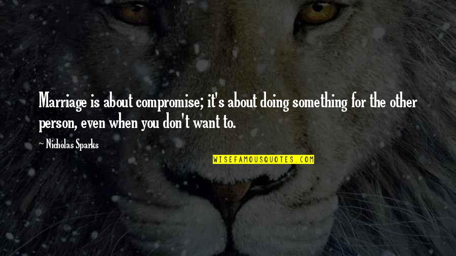 Wedding Love Quotes By Nicholas Sparks: Marriage is about compromise; it's about doing something