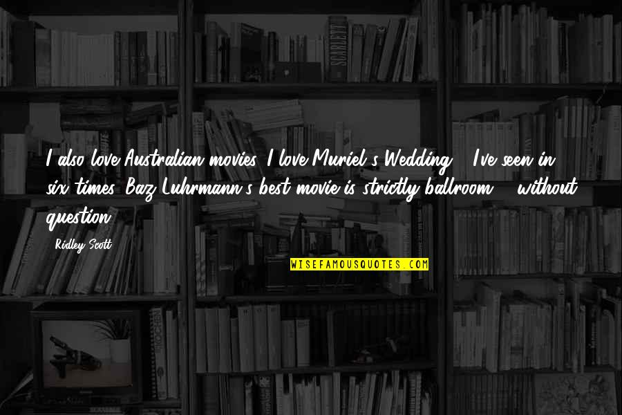 Wedding Love Quotes By Ridley Scott: I also love Australian movies. I love Muriel's