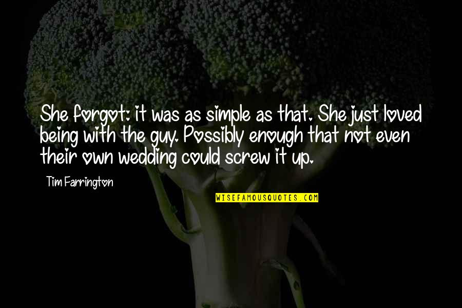 Wedding Love Quotes By Tim Farrington: She forgot: it was as simple as that.