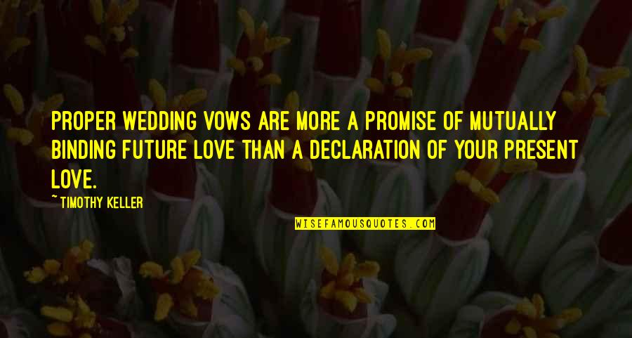 Wedding Love Quotes By Timothy Keller: Proper wedding vows are more a promise of