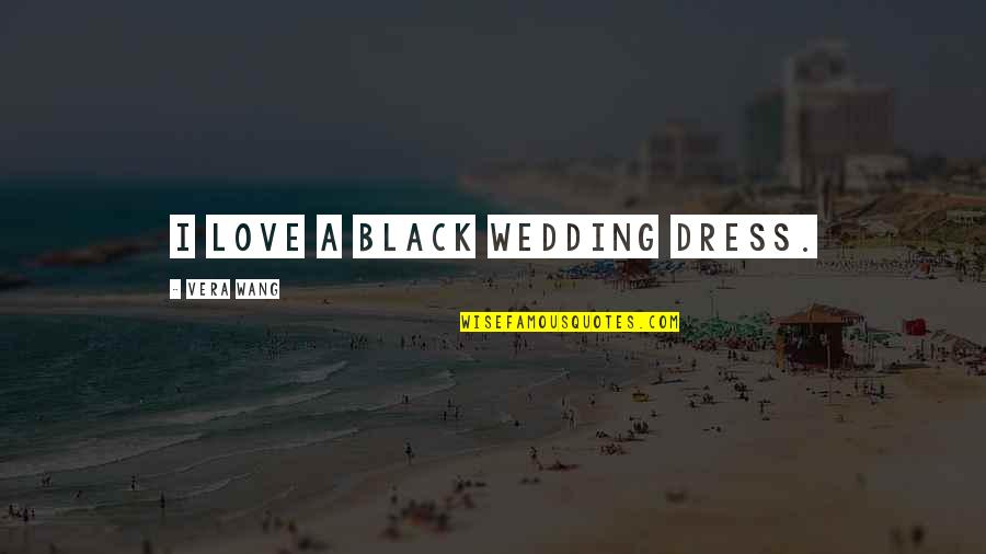 Wedding Love Quotes By Vera Wang: I love a black wedding dress.