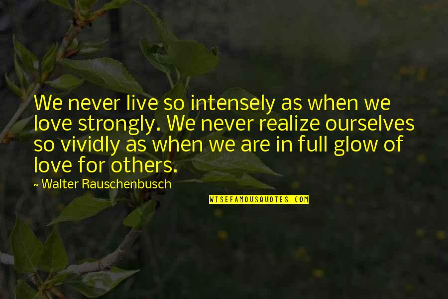 Wedding Love Quotes By Walter Rauschenbusch: We never live so intensely as when we