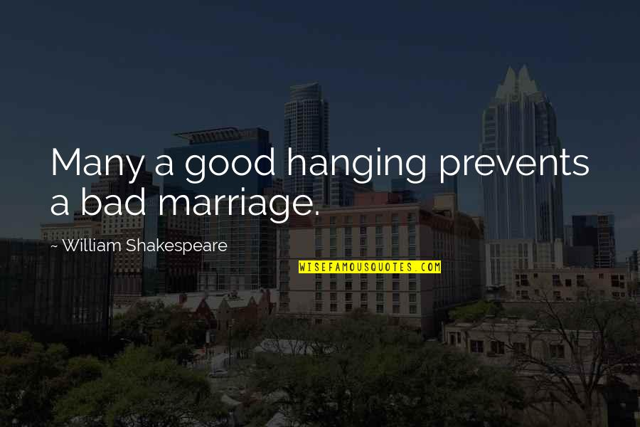 Wedding Love Quotes By William Shakespeare: Many a good hanging prevents a bad marriage.