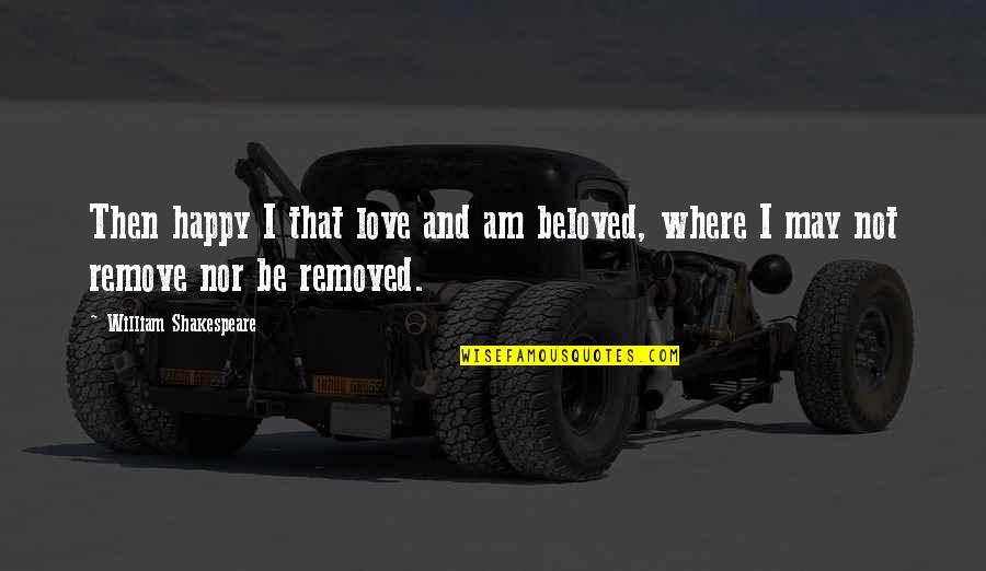 Wedding Love Quotes By William Shakespeare: Then happy I that love and am beloved,