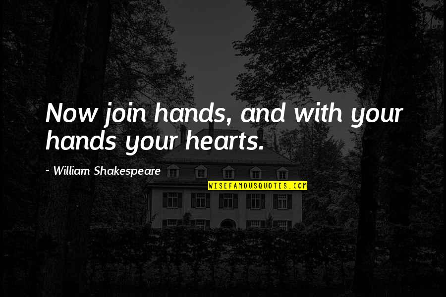 Wedding Love Quotes By William Shakespeare: Now join hands, and with your hands your