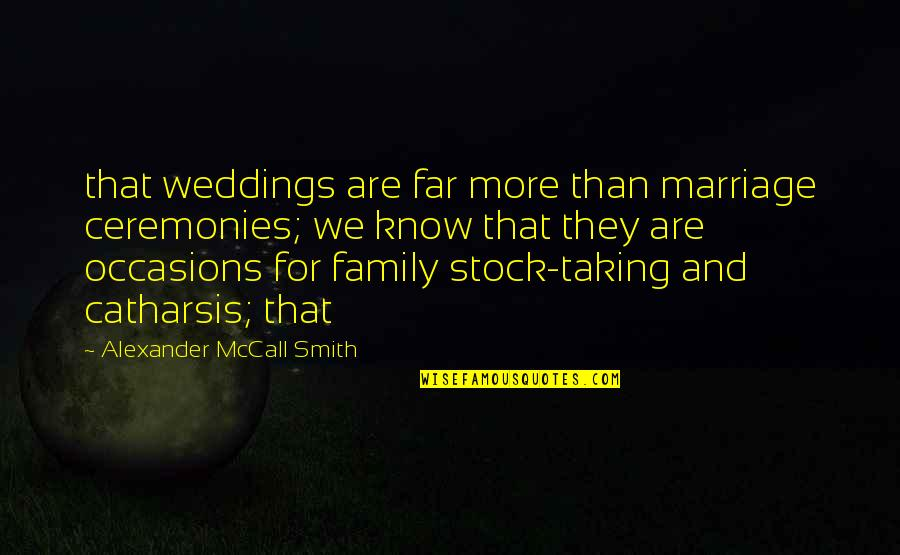 Weddings And Family Quotes By Alexander McCall Smith: that weddings are far more than marriage ceremonies;