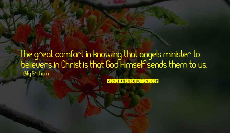 Weddings And Family Quotes By Billy Graham: The great comfort in knowing that angels minister