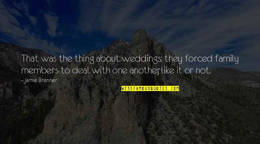 Weddings And Family Quotes By Jamie Brenner: That was the thing about weddings: they forced
