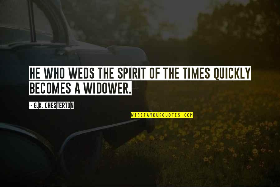 Weds Quotes By G.K. Chesterton: He who weds the spirit of the times