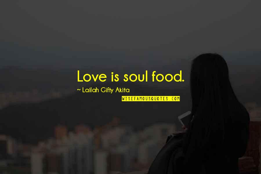 Weds Quotes By Lailah Gifty Akita: Love is soul food.