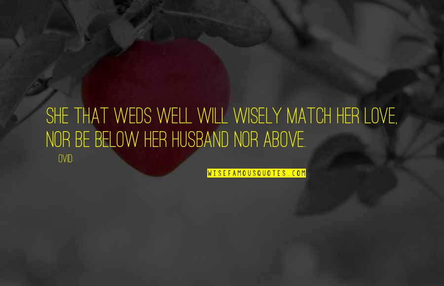 Weds Quotes By Ovid: She that weds well will wisely match her
