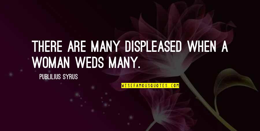 Weds Quotes By Publilius Syrus: There are many displeased when a woman weds