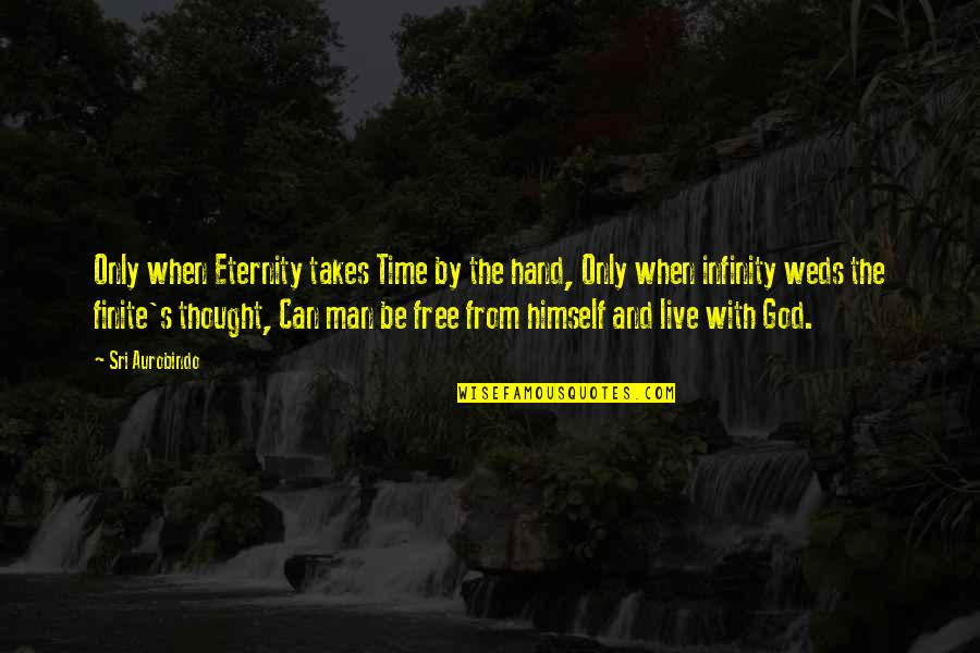 Weds Quotes By Sri Aurobindo: Only when Eternity takes Time by the hand,