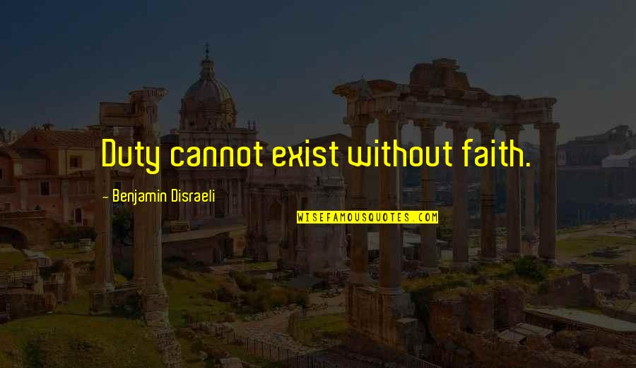 Wee Cho Yaw Quotes By Benjamin Disraeli: Duty cannot exist without faith.