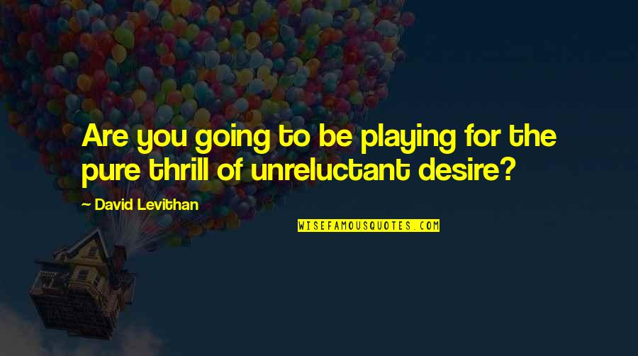 Wee Cho Yaw Quotes By David Levithan: Are you going to be playing for the