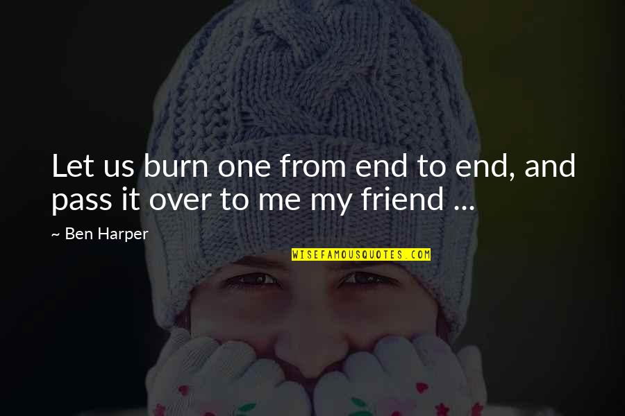 Weed Smoking Quotes By Ben Harper: Let us burn one from end to end,
