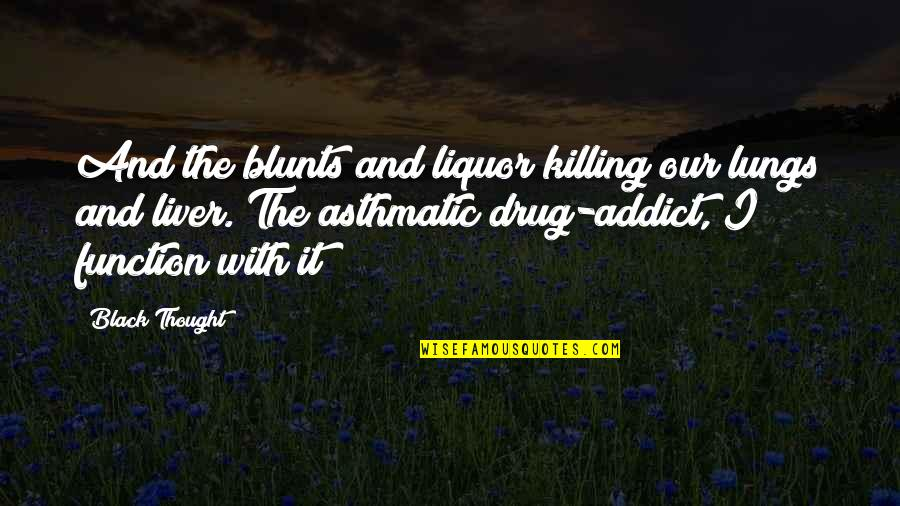 Weed Smoking Quotes By Black Thought: And the blunts and liquor killing our lungs