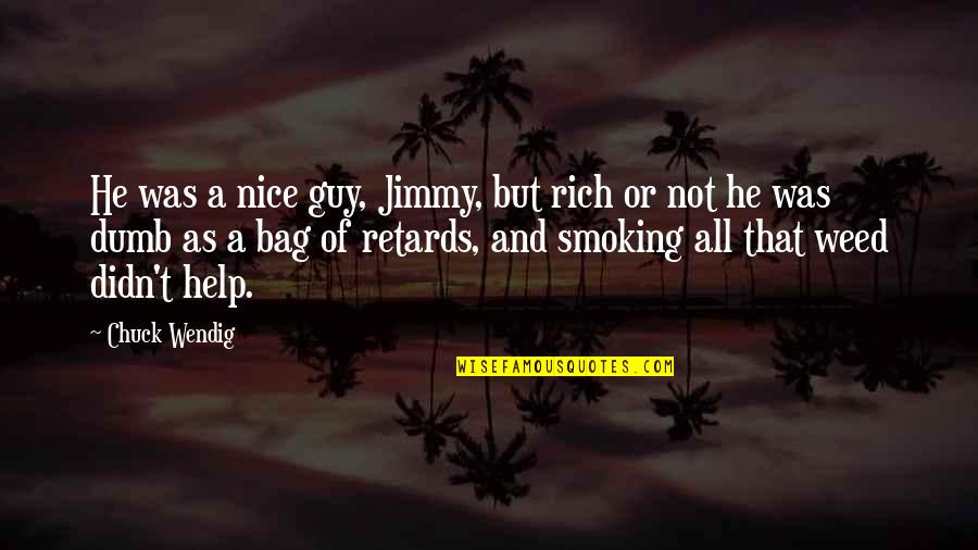 Weed Smoking Quotes By Chuck Wendig: He was a nice guy, Jimmy, but rich