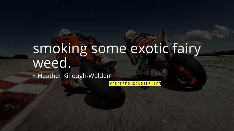 Weed Smoking Quotes By Heather Killough-Walden: smoking some exotic fairy weed.