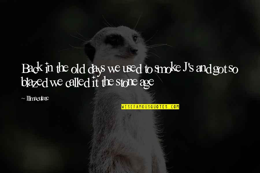 Weed Smoking Quotes By Illmaculate: Back in the old days we used to