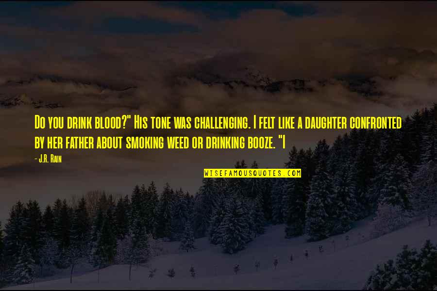 """Weed Smoking Quotes By J.R. Rain: Do you drink blood?"""" His tone was challenging."""
