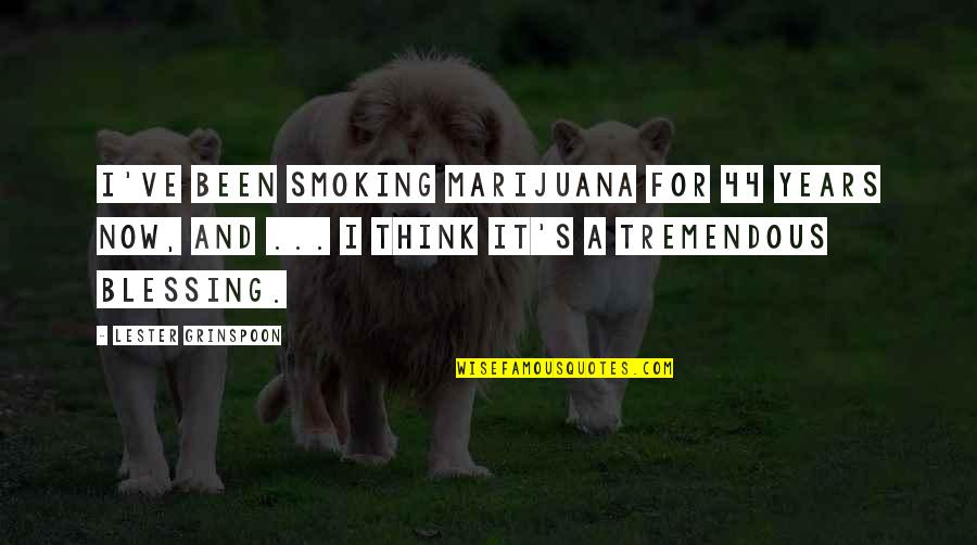 Weed Smoking Quotes By Lester Grinspoon: I've been smoking marijuana for 44 years now,