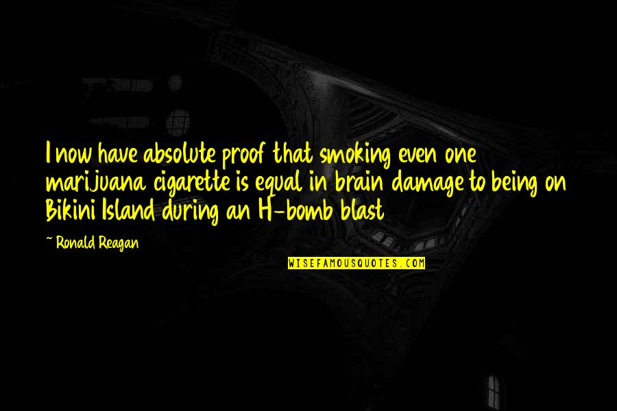 Weed Smoking Quotes By Ronald Reagan: I now have absolute proof that smoking even