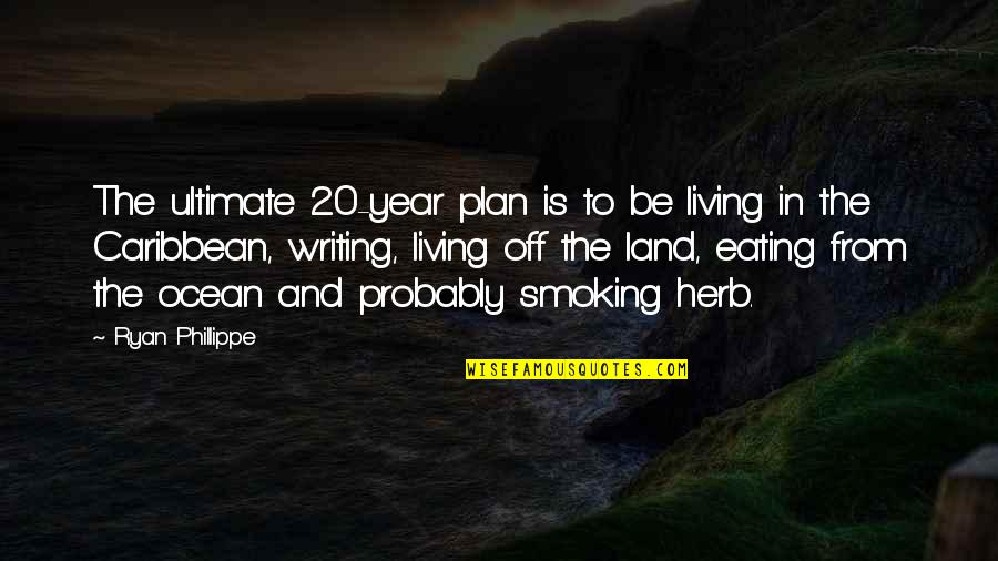 Weed Smoking Quotes By Ryan Phillippe: The ultimate 20-year plan is to be living